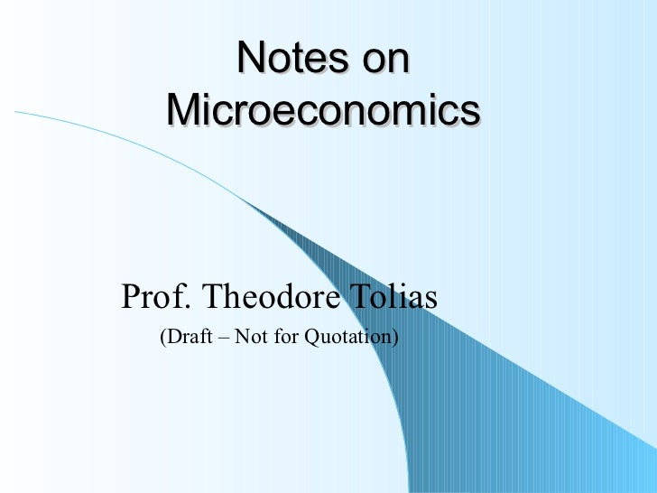 Notes on Microeconomics Prof. Theodore Tolias (Draft – Not for Quotation)