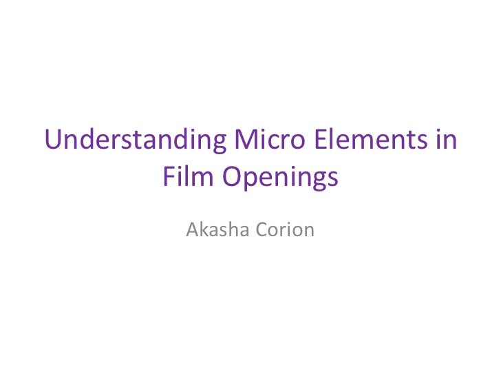 Understanding Micro Elements in        Film Openings          Akasha Corion