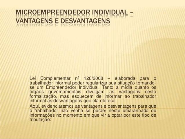 MICROEMPREENDEDOR INDIVIDUAL –VANTAGENS E DESVANTAGENS   Lei Complementar nº 128/2008 – elaborada para o   trabalhador inf...