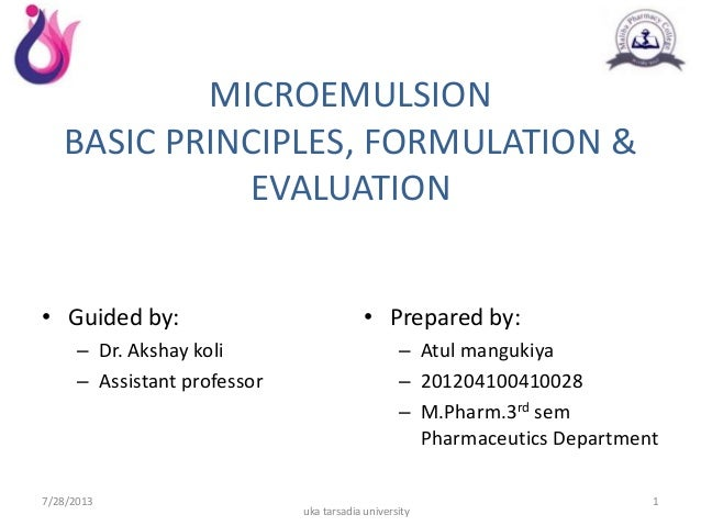 MICROEMULSION BASIC PRINCIPLES, FORMULATION & EVALUATION • Guided by: – Dr. Akshay koli – Assistant professor • Prepared b...