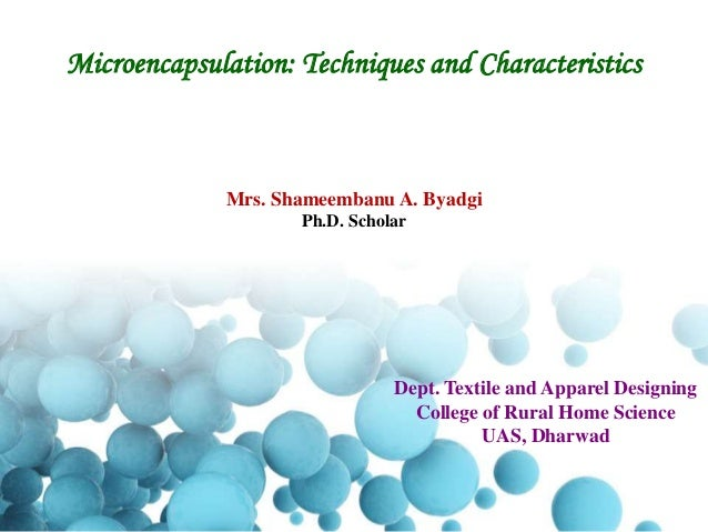 Microencapsulation: Techniques and Characteristics Dept. Textile and Apparel Designing College of Rural Home Science UAS, ...