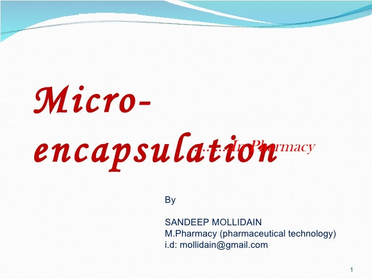 Micro-encapsulation By SANDEEP MOLLIDAIN M.Pharmacy (pharmaceutical technology) i.d: mollidain@gmail.com ……… .In Pharmacy