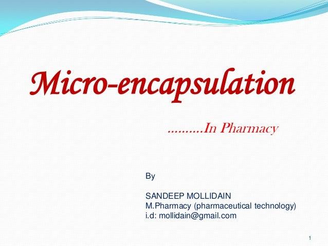 Micro-encapsulation ……….In Pharmacy By  SANDEEP MOLLIDAIN M.Pharmacy (pharmaceutical technology) i.d: mollidain@gmail.com ...
