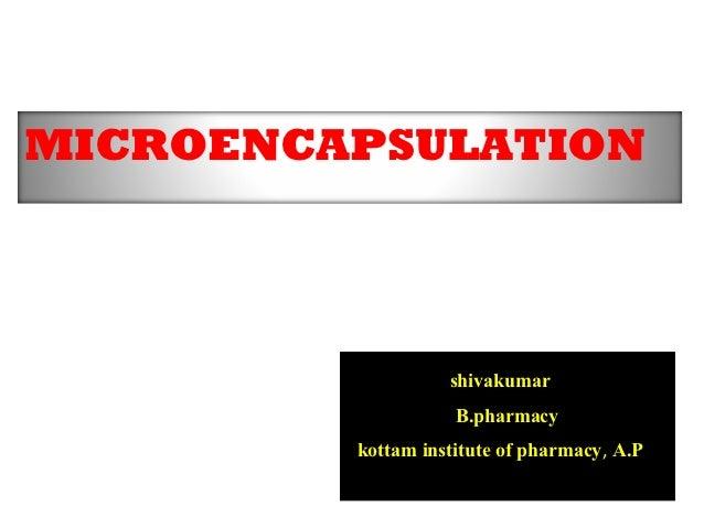 MICROENCAPSULATION                   shivakumar                    B.pharmacy         kottam institute of pharmacy, A.P