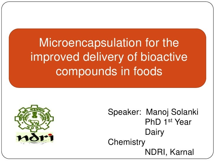 Microencapsulation for theimproved delivery of bioactive     compounds in foods              Speaker: Manoj Solanki       ...