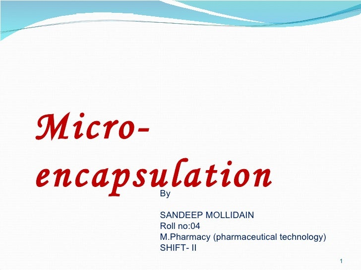 Micro-encapsulation By SANDEEP MOLLIDAIN Roll no:04 M.Pharmacy (pharmaceutical technology) SHIFT- II