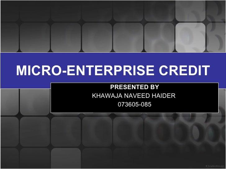 MICRO-ENTERPRISE CREDIT PRESENTED BY KHAWAJA NAVEED HAIDER  073605-085