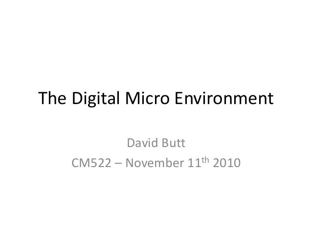 The Digital Micro Environment David Butt CM522 – November 11th 2010