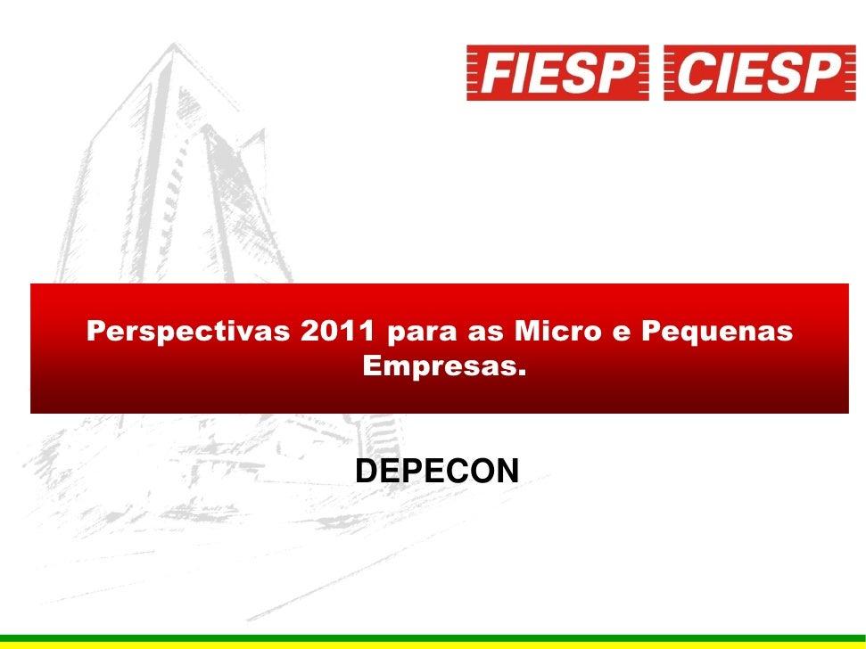 Perspectivas 2011 para as Micro e Pequenas                 Empresas.                  DEPECON                             ...