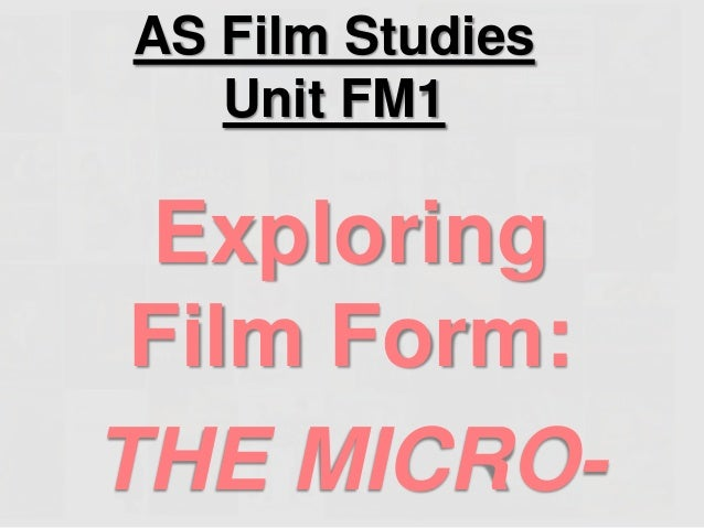 AS Film Studies   Unit FM1 Exploring Film Form:THE MICRO-