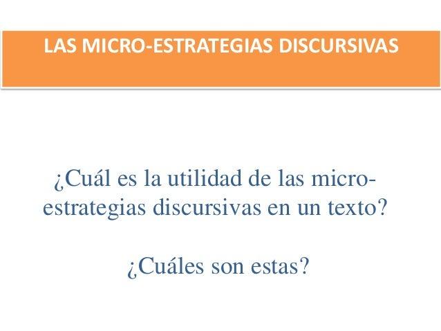 ¿Cuál es la utilidad de las micro- estrategias discursivas en un texto? ¿Cuáles son estas? LAS MICRO-ESTRATEGIAS DISCURSIV...
