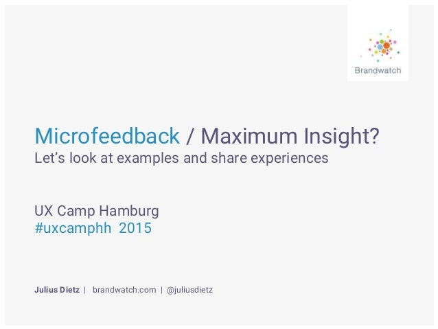 Microfeedback / Maximum Insight? Let's look at examples and share experiences UX Camp Hamburg #uxcamphh 2015 Julius Dietz ...