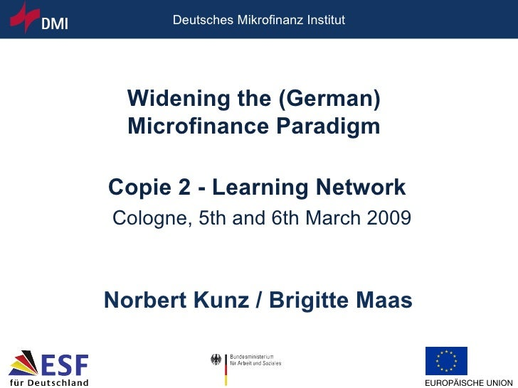 Copie 2 - Learning Network Cologne, 5th and 6th March 2009 Norbert Kunz / Brigitte Maas Widening the (German)  Microfinanc...