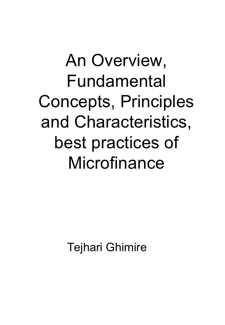 An Overview,   FundamentalConcepts, Principlesand Characteristics, best practices of   Microfinance   Tejhari Ghimire
