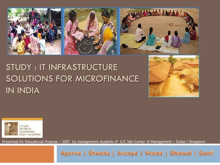 STUDY : IT INFRASTRUCTURE   SOLUTIONS FOR MICROFINANCE   IN INDIA     Presented for Educational Purpose – 2007 by manageme...