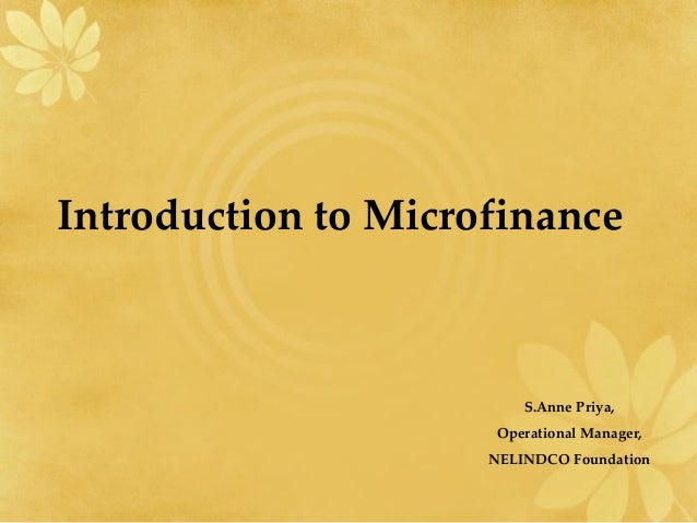 Introduction to Microfinance                         S.Anne Priya,                      Operational Manager,              ...