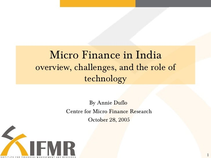 Micro Finance in India overview, challenges, and the role of technology By Annie Duflo  Centre for Micro Finance Research ...