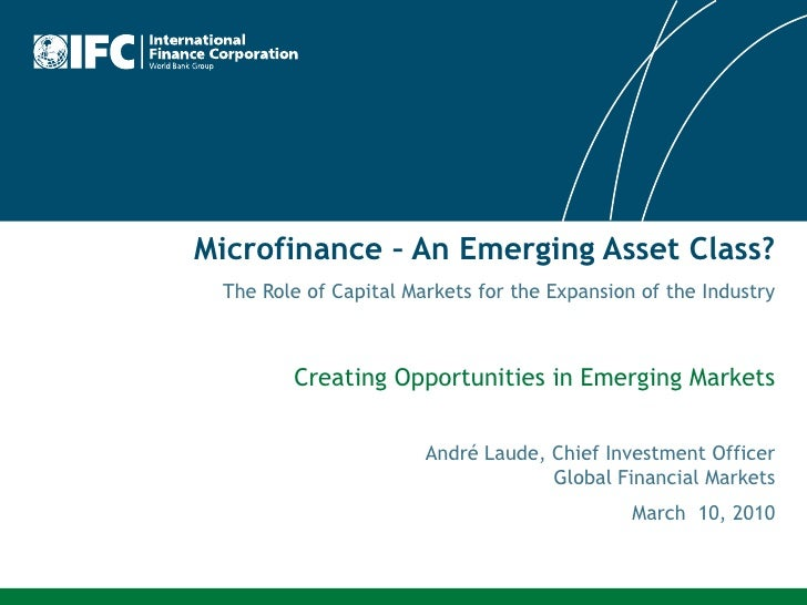 Microfinance – An Emerging Asset Class?  The Role of Capital Markets for the Expansion of the Industry            Creating...