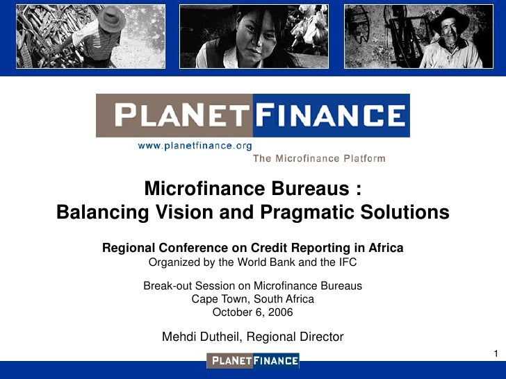 Microfinance Bureaus : Balancing Vision and Pragmatic Solutions     Regional Conference on Credit Reporting in Africa     ...