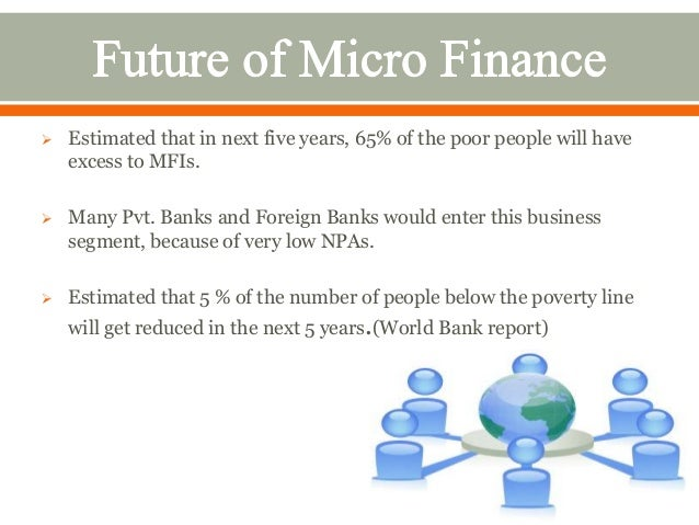 microfinance in india essay Impact of micro finance economics essay  commercial and industrial bank in philippines etc gave further boost to the concept of micro finance in india .