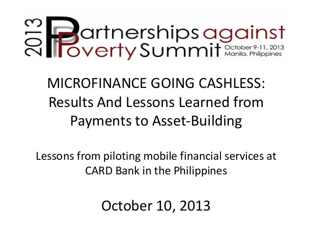 MICROFINANCE GOING CASHLESS: Results And Lessons Learned from Payments to Asset-Building Lessons from piloting mobile fina...