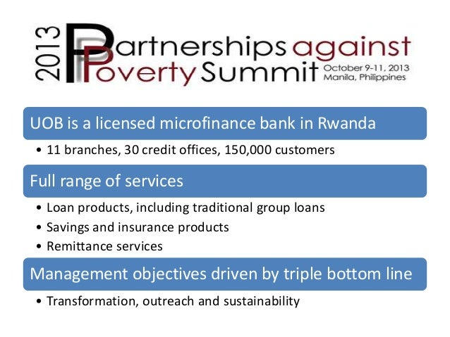 UOB is a licensed microfinance bank in Rwanda • 11 branches, 30 credit offices, 150,000 customers  Full range of services ...