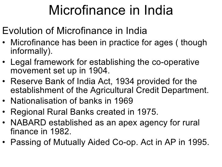 Microfinance in India <ul><li>Evolution of Microfinance in India </li></ul><ul><li>Microfinance has been in practice for a...