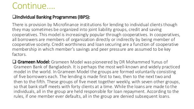 Continue…. Individual Banking Programmes (IBPS): There is provision by Microfinance institutions for lending to individua...