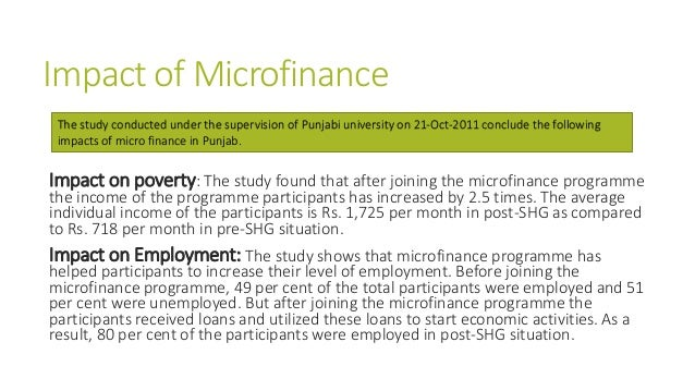 Impact of Microfinance Impact on poverty: The study found that after joining the microfinance programme the income of the ...