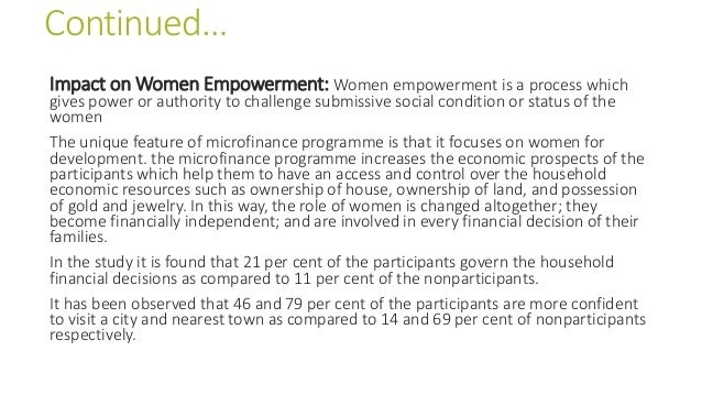 Continued… Impact on Women Empowerment: Women empowerment is a process which gives power or authority to challenge submiss...