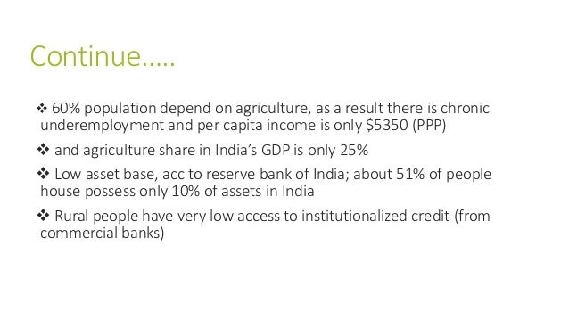 Continue…..  60% population depend on agriculture, as a result there is chronic underemployment and per capita income is ...