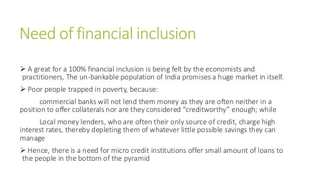 Need of financial inclusion  A great for a 100% financial inclusion is being felt by the economists and practitioners, Th...