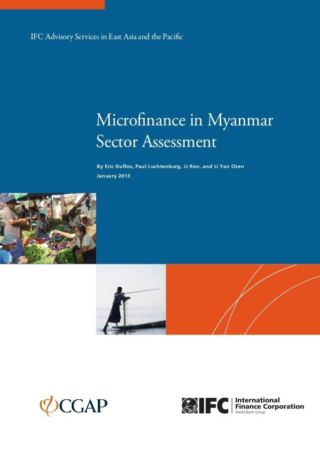 Microfinance in MyanmarSector AssessmentBy Eric Duflos, Paul Luchtenburg, Li Ren, and Li Yan ChenJanuary 2013IFC Advisory ...