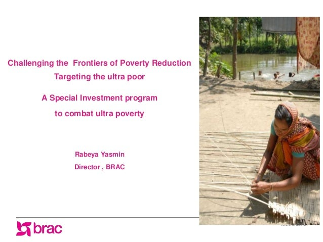 www.brac.net Challenging the Frontiers of Poverty Reduction Targeting the ultra poor A Special Investment program to comba...