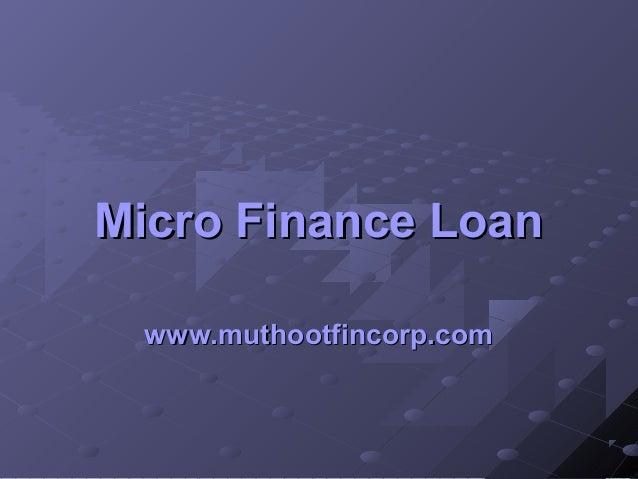 Micro Finance LoanMicro Finance Loan www.muthootfincorp.comwww.muthootfincorp.com