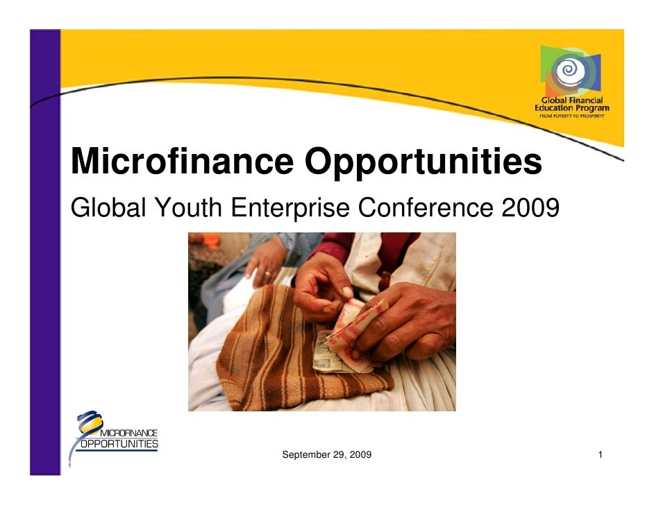 Microfinance Opportunities Global Youth Enterprise Conference 2009                     September 29, 2009        1