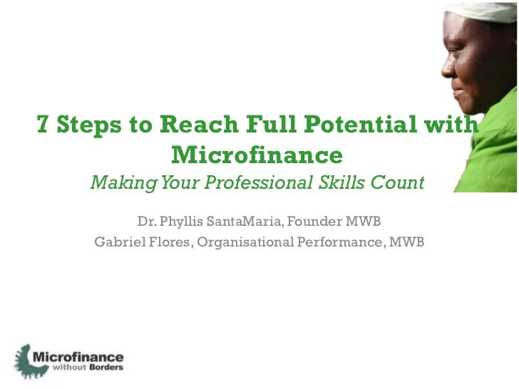 7 Steps to Reach Full Potential with            Microfinance    Making Your Professional Skills Count         Dr. Phyllis ...