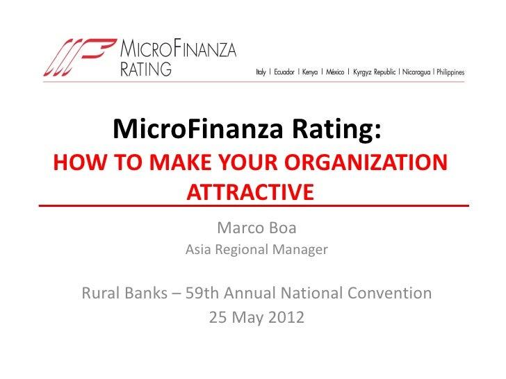 MicroFinanza Rating:HOW TO MAKE YOUR ORGANIZATION         ATTRACTIVE                   Marco Boa               Asia Region...