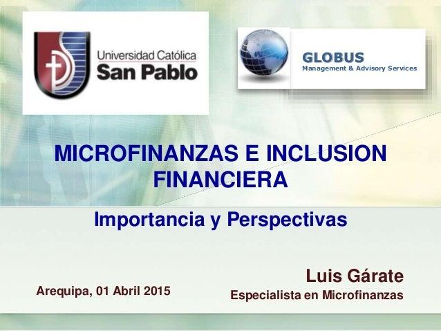 GLOBUS Management & Advisory Services MICROFINANZAS E INCLUSION FINANCIERA Importancia y Perspectivas Luis Gárate Especial...