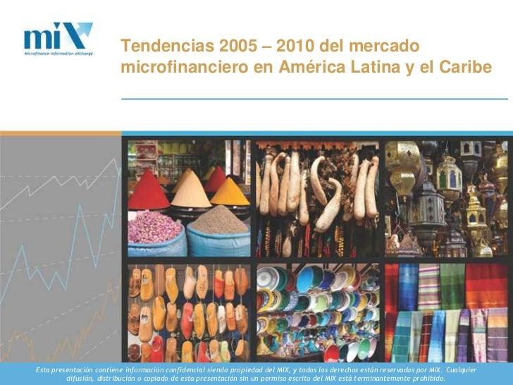 Tendencias 2005 – 2010 del mercado microfinanciero en América Latina y el Caribe<br />Esta presentación contiene informaci...