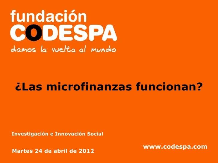 ¿Las microfinanzas funcionan?             Presentación InstitucionalInvestigación e Innovación Social                     ...