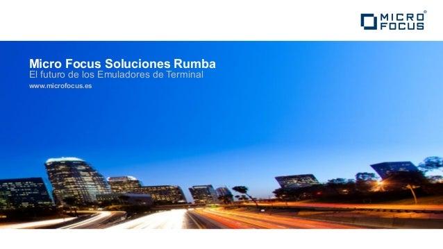 Micro Focus Soluciones Rumba El futuro de los Emuladores de Terminal www.microfocus.es
