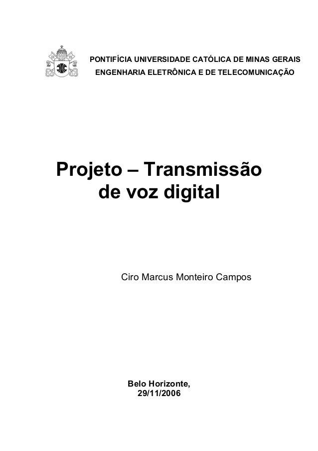 PONTIFÍCIA UNIVERSIDADE CATÓLICA DE MINAS GERAIS ENGENHARIA ELETRÔNICA E DE TELECOMUNICAÇÃO Projeto – Transmissão de voz d...