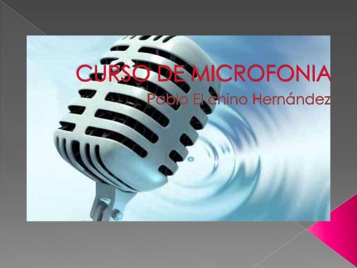    Como ya se ha visto los micrófonos son    parte de una amplia gama de    elementos transductores que son los    encarg...
