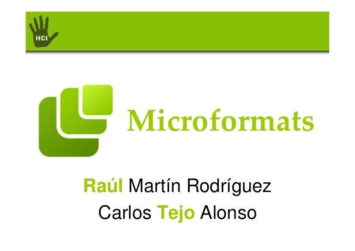 Microformats  Raúl Martín Rodríguez  Carlos Tejo Alonso