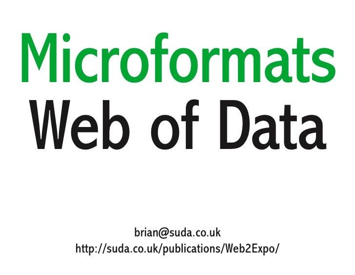Microformats Web of Data               brian@suda.co.uk   http://suda.co.uk/publications/Web2Expo/