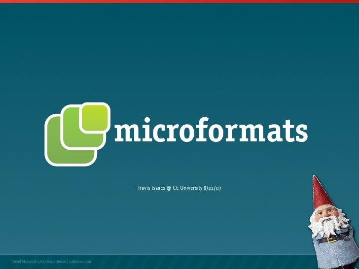 microformats                                                 Travis Isaacs @ CE University 8/22/07     Travel Network User...