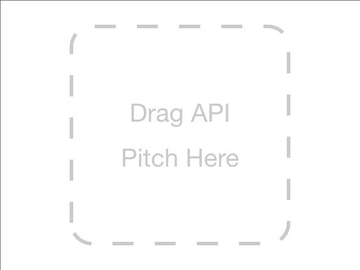 Drag API Pitch Here