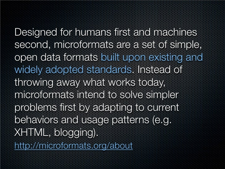 Designed for humans first and machines second, microformats are a set of simple, open data formats built upon existing and ...