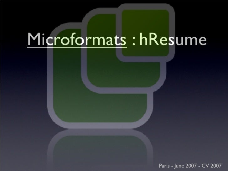 Microformats : hResume                     Paris - June 2007 - CV 2007